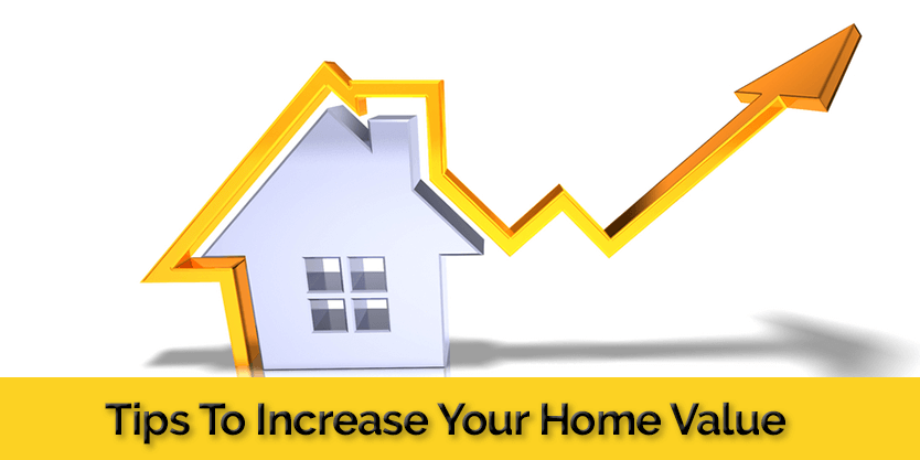 follow these tips to increase the value of your home