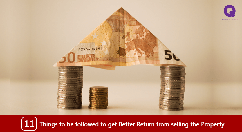 THINGS TO BE FOLLOWED TO GET BETTER RETURN FROM SELLING THE PROPERTY